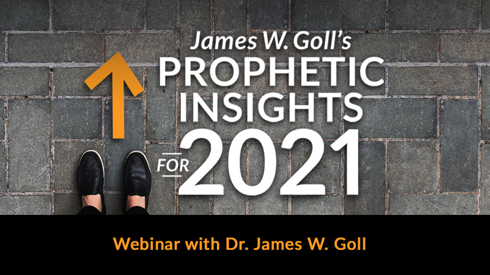 James W. Goll's Prophetic Insights for 2021